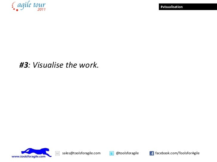 #visualisation#3: Visualise the work.            sales@toolsforagile.com   @toolsforagile   facebook.com/ToolsForAgile