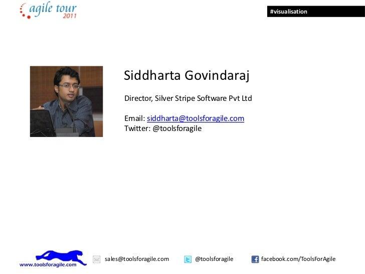 #visualisation      Siddharta Govindaraj       Director, Silver Stripe Software Pvt Ltd       Email: siddharta@toolsforagi...