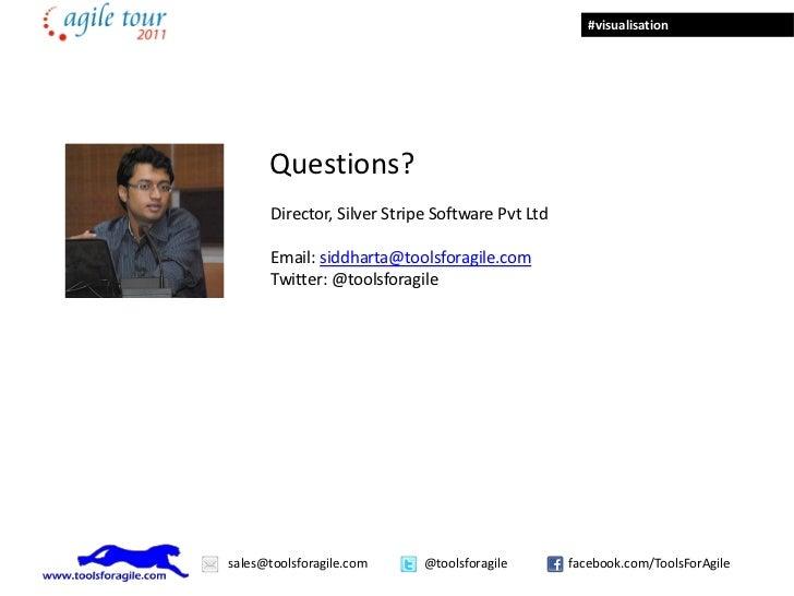 #visualisation      Questions?       Director, Silver Stripe Software Pvt Ltd       Email: siddharta@toolsforagile.com    ...