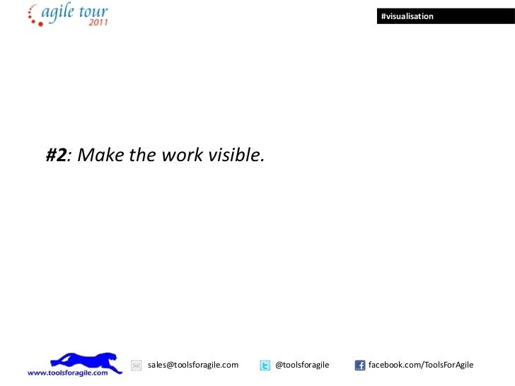 #visualisation#2: Make the work visible.            sales@toolsforagile.com   @toolsforagile   facebook.com/ToolsForAgile