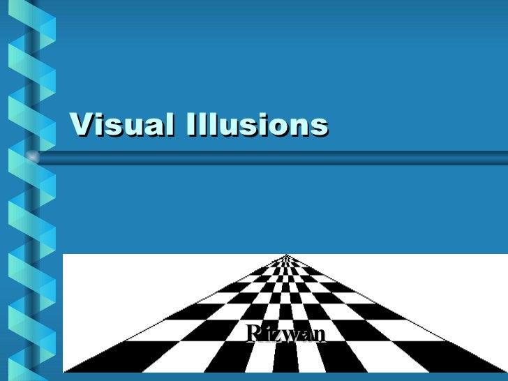 Visual Illusions Rizwan