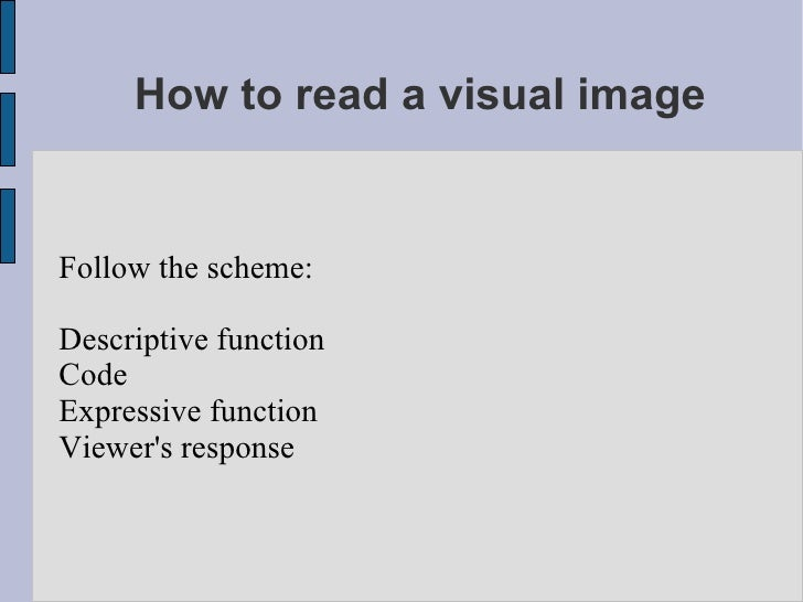How to read a visual image Follow the scheme: <ul><li>Descriptive function