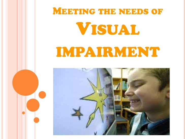 MEETING THE NEEDS OF    VISUALIMPAIRMENT