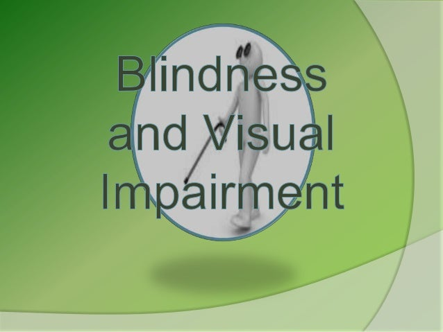 Visual Impairment                  Definition   According to the US Department of Education    (2006), Visual Impairment ...