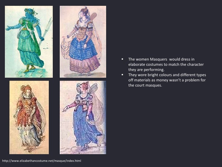    The women Masquers would dress in                                                          elaborate costumes to match...