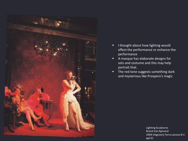    I thought about how lighting would    effect the performance or enhance the    performance   A masque has elaborate d...