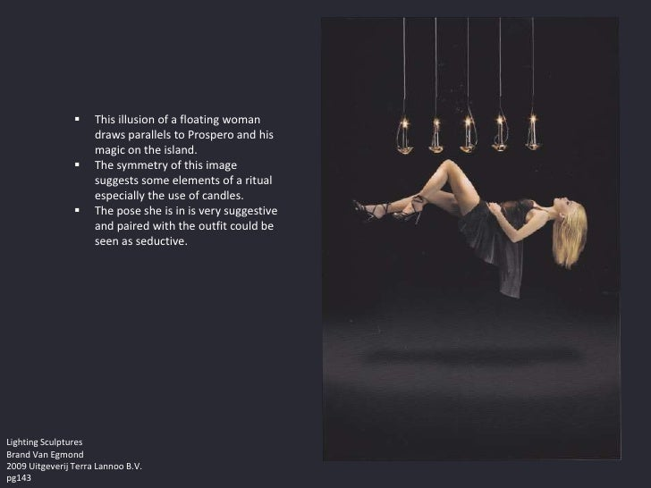     This illusion of a floating woman                     draws parallels to Prospero and his                     magic o...