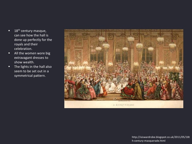    18th century masque,    can see how the hall is    done up perfectly for the    royals and their    celebration.   Al...