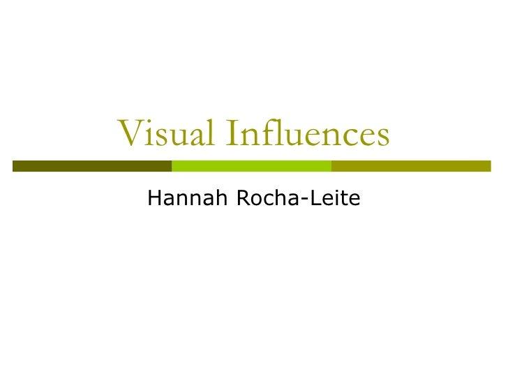 Visual Influences Hannah Rocha-Leite