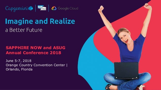 SAPPHIRE NOW and ASUG Annual Conference 2018 June 5-7, 2018 Orange Country Convention Center | Orlando, Florida