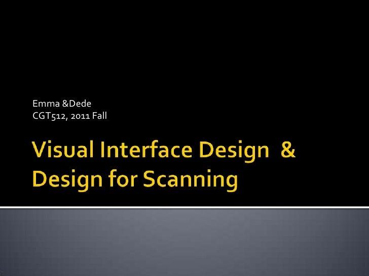 Visual Interface Design  & Design for Scanning<br />Emma & Dede<br />CGT512, 2011 Fall<br />