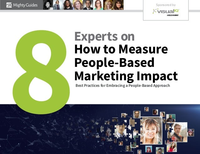 Experts on How to Measure People-Based Marketing Impact 8 Sponsored by A NIELSEN COMPANY Best Practices for Embracing a Pe...
