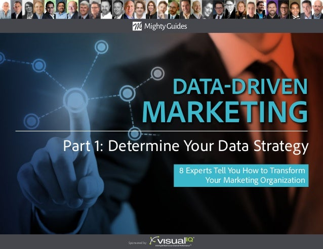 data-Driven Marketing Sponsored by: 8 Experts Tell You How to Transform Your Marketing Organization Part 1: Determine Your...