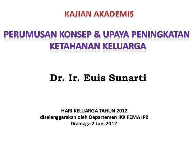 Dr. Ir. Euis Sunarti         HARI KELUARGA TAHUN 2012diselenggarakan oleh Departemen IKK FEMA IPB             Dramaga 2 Ju...