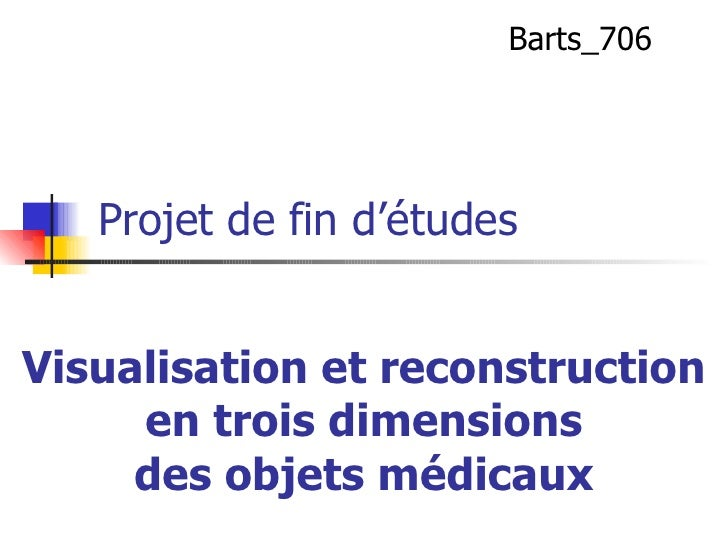 Visualisation et reconstruction en trois dimensions des objets médicaux Barts_706 Projet de fin d'études