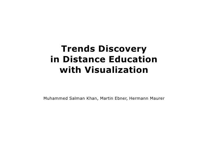 Trends Discovery   in Distance Education     with Visualization   Muhammed Salman Khan, Martin Ebner, Hermann Maurer