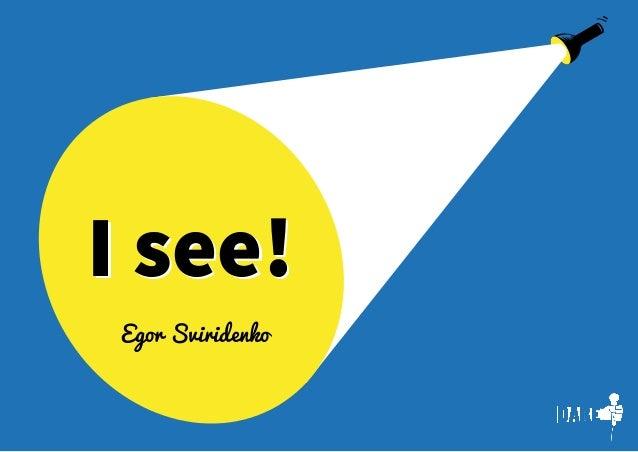I see!I see!Egor Sviridenko