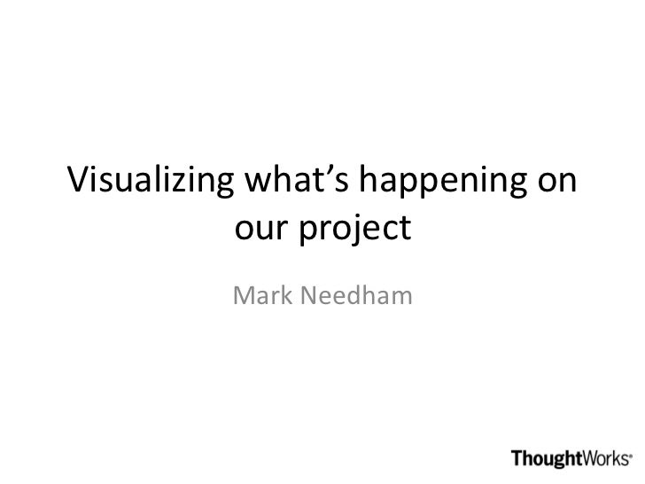 Visualizing what's happening on           our project          Mark Needham