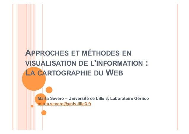 APPROCHES ET MÉTHODES ENVISUALISATION DE LINFORMATION :LA CARTOGRAPHIE DU WEB   Marta Severo – Université de Lille 3, Labo...