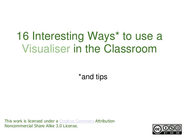16 Interesting Ways* to use a       Visualiser in the Classroom                                      *and tipsThis work is...