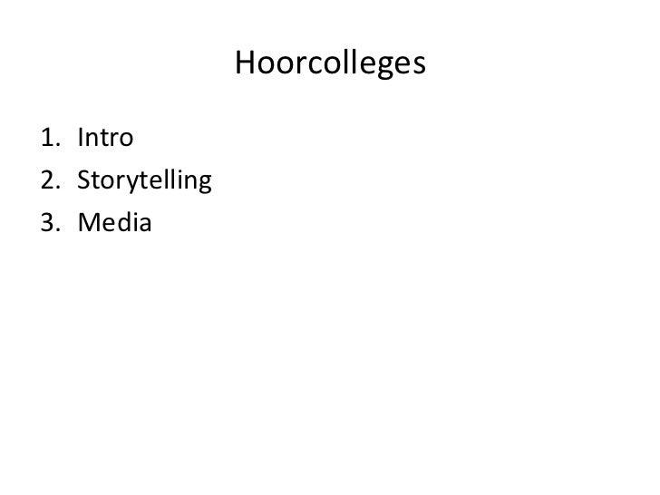 Hoorcolleges1. Intro2. Storytelling3. Media