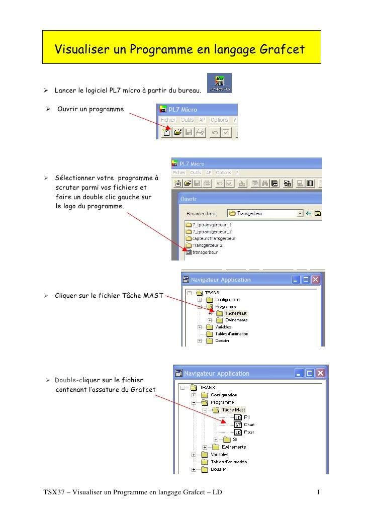 Visualiser un Programme en langage Grafcet      Lancer le logiciel PL7 micro à partir du bureau.      Ouvrir un programme ...