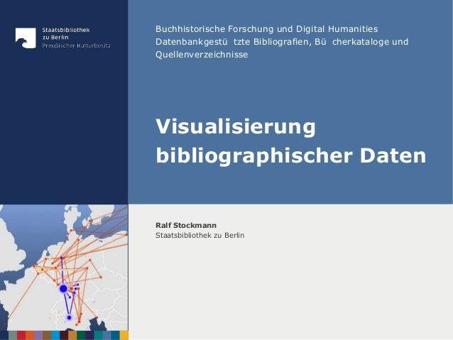 Buchhistorische Forschung und Digital Humanities  Datenbankgestü tzte Bibliografien, Bü cherkataloge und  Quellenverzeic...