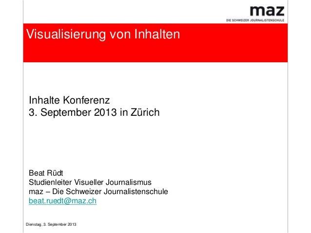 Dienstag, 3. September 2013 Visualisierung von Inhalten Inhalte Konferenz 3. September 2013 in Zürich Beat Rüdt Studienlei...