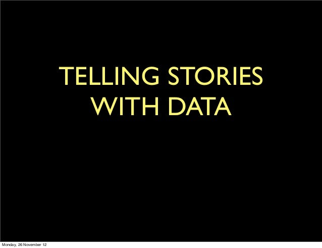 TELLING STORIES                           WITH DATAMonday, 26 November 12