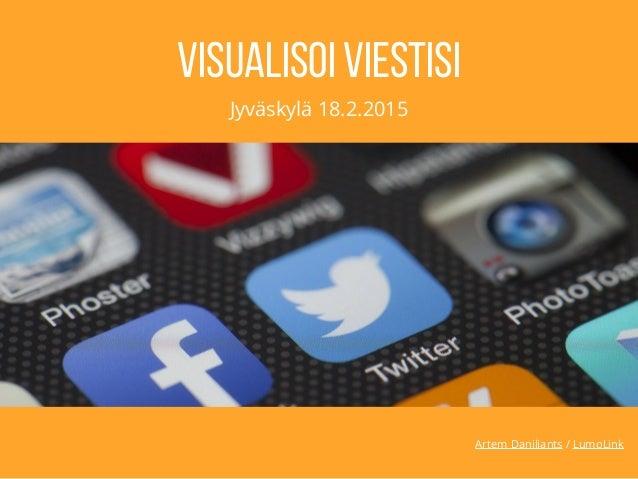 Artem Daniliants / LumoLink Visualisoi viestisi Jyväskylä 18.2.2015