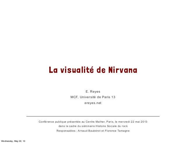 La visualité de NirvanaE. ReyesMCF, Université de Paris 13ereyes.netConférence publique présentée au Centre Malher, Paris,...
