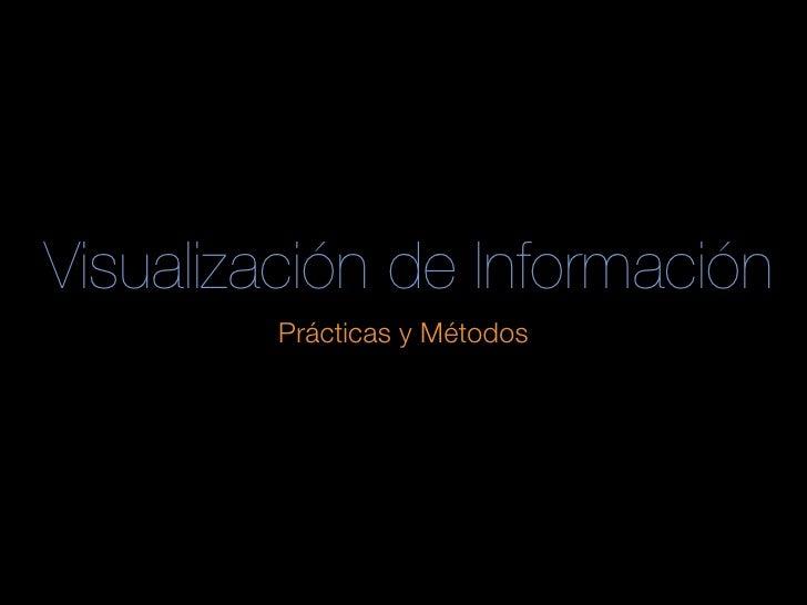 Visualización de Información         Prácticas y Métodos