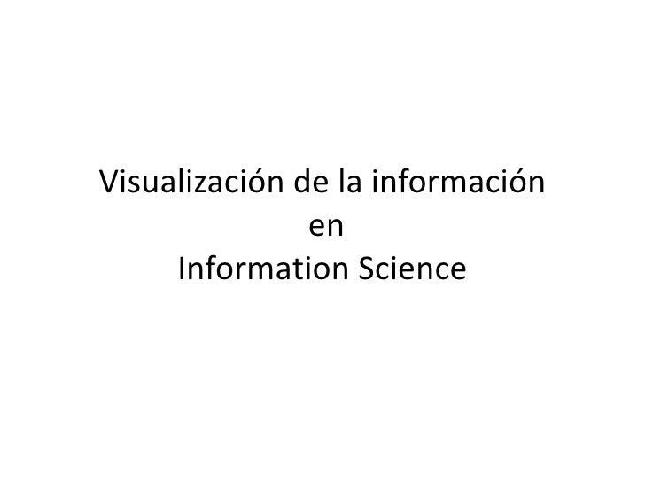 Visualización de la información               en     Information Science