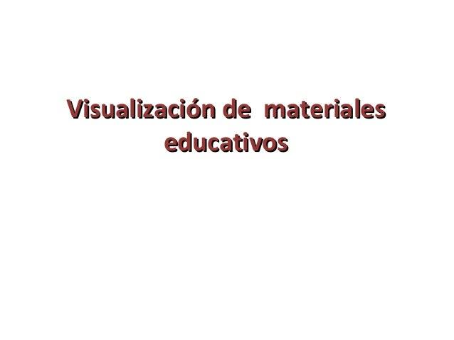 Visualización de materiales         educativos