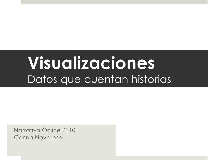 VisualizacionesDatosquecuentanhistorias<br />Narrativa Online 2010Carina Novarese<br />
