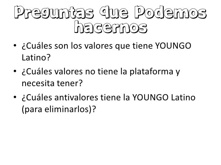 • ¿Cuáles son los valores que tiene YOUNGO  Latino?• ¿Cuáles valores no tiene la plataforma y  necesita tener?• ¿Cuáles an...