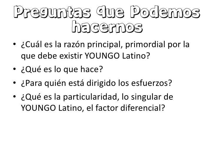• ¿Cuál es la razón principal, primordial por la  que debe existir YOUNGO Latino?• ¿Qué es lo que hace?• ¿Para quién está ...