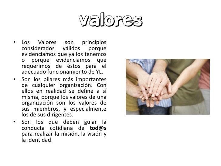 • Los Valores son principios  considerados válidos porque  evidenciamos que ya los tenemos  o porque evidenciamos que     ...
