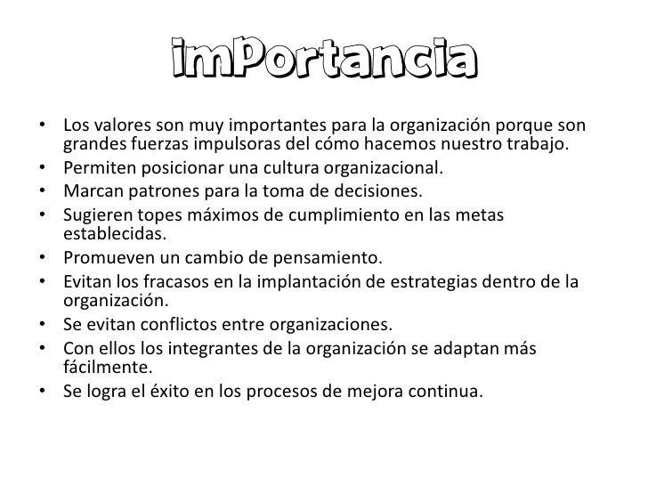 • Los valores son muy importantes para la organización porque son  grandes fuerzas impulsoras del cómo hacemos nuestro tra...