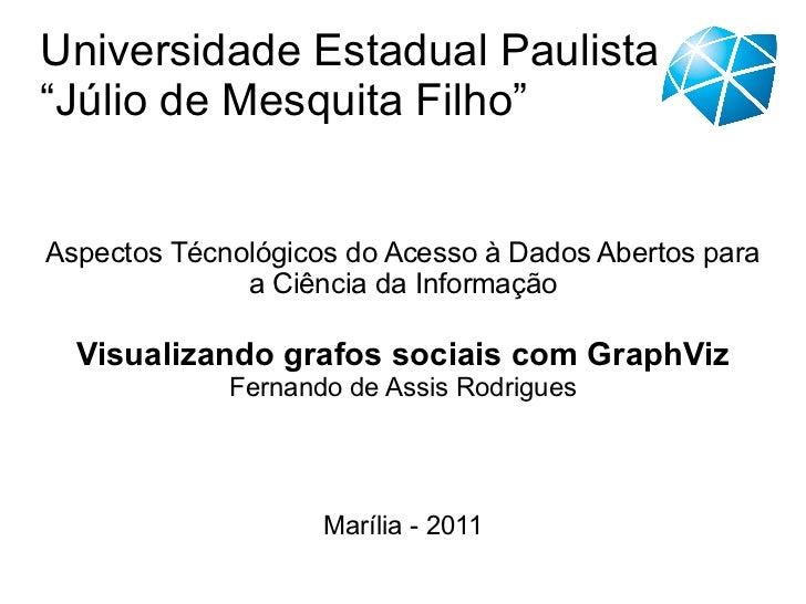 Aspectos Técnológicos do Acesso à Dados Abertos para a Ciência da Informação Visualizando grafos sociais com GraphViz Fern...