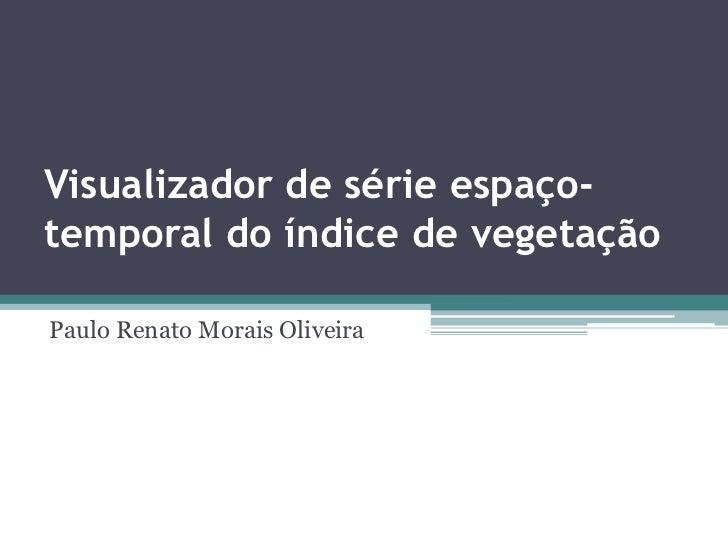 Visualizador de série espaço-temporal do índice de vegetaçãoPaulo Renato Morais Oliveira