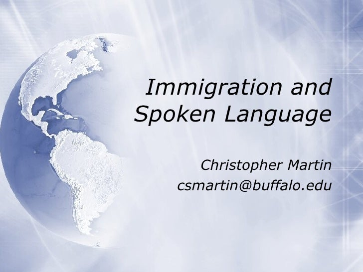 Immigration and Spoken Language Christopher Martin [email_address]