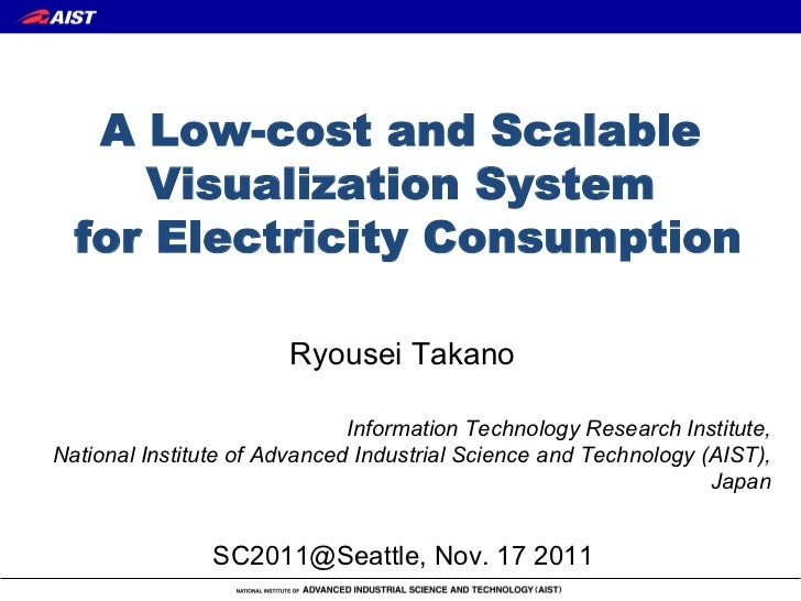 A Low-cost and Scalable     Visualization System  for Electricity Consumption                       Ryousei Takano       ...
