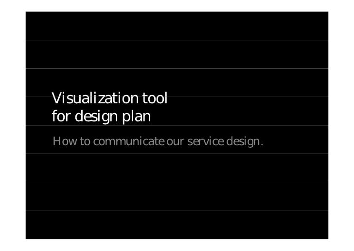 Visualization tool for design plan How to communicate our service design.