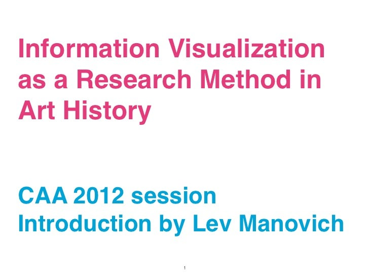 Information Visualizationas a Research Method inArt HistoryCAA 2012 sessionIntroduction by Lev Manovich              1