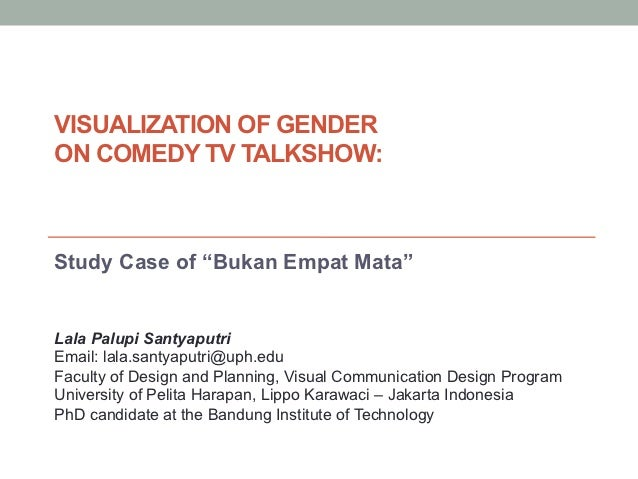 "VISUALIZATION OF GENDERON COMEDY TV TALKSHOW:Study Case of ""Bukan Empat Mata""Lala Palupi SantyaputriEmail: lala.santyaputr..."