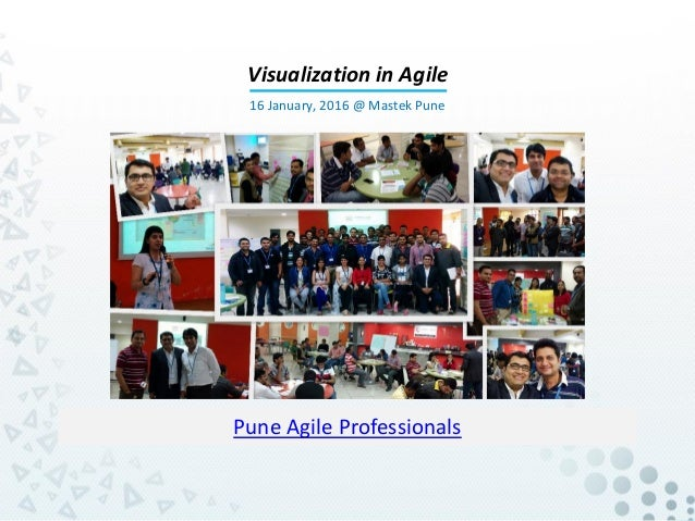 Pune Agile Professionals Visualization in Agile 16 January, 2016 @ Mastek Pune