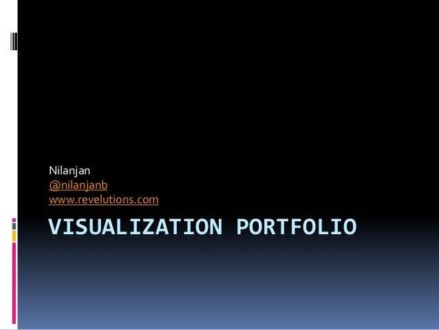 VISUALIZATION PORTFOLIO Nilanjan @nilanjanb www.revelutions.com