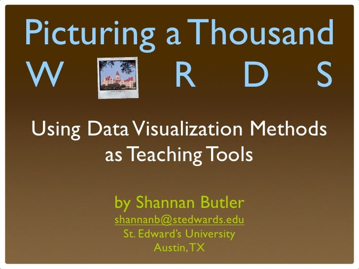 Picturing a Thousand W o R D S Using Data Visualization Methods        as Teaching Tools          by Shannan Butler       ...