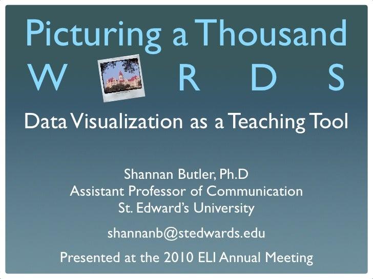 Picturing a Thousand W         R D S Data Visualization as a Teaching Tool                Shannan Butler, Ph.D      Assist...